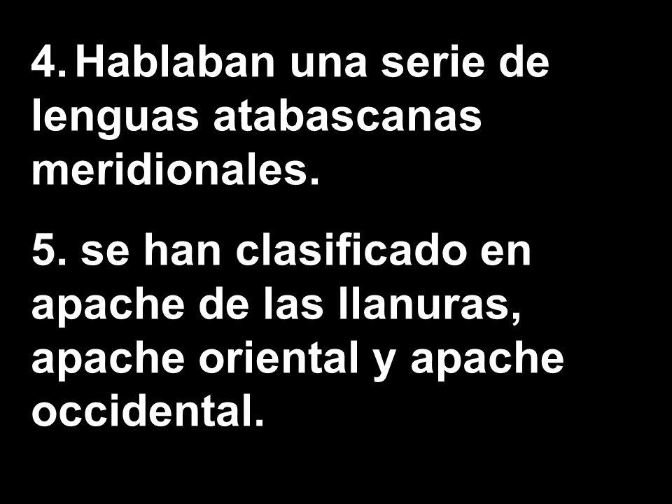 4. Hablaban una serie de lenguas atabascanas meridionales.