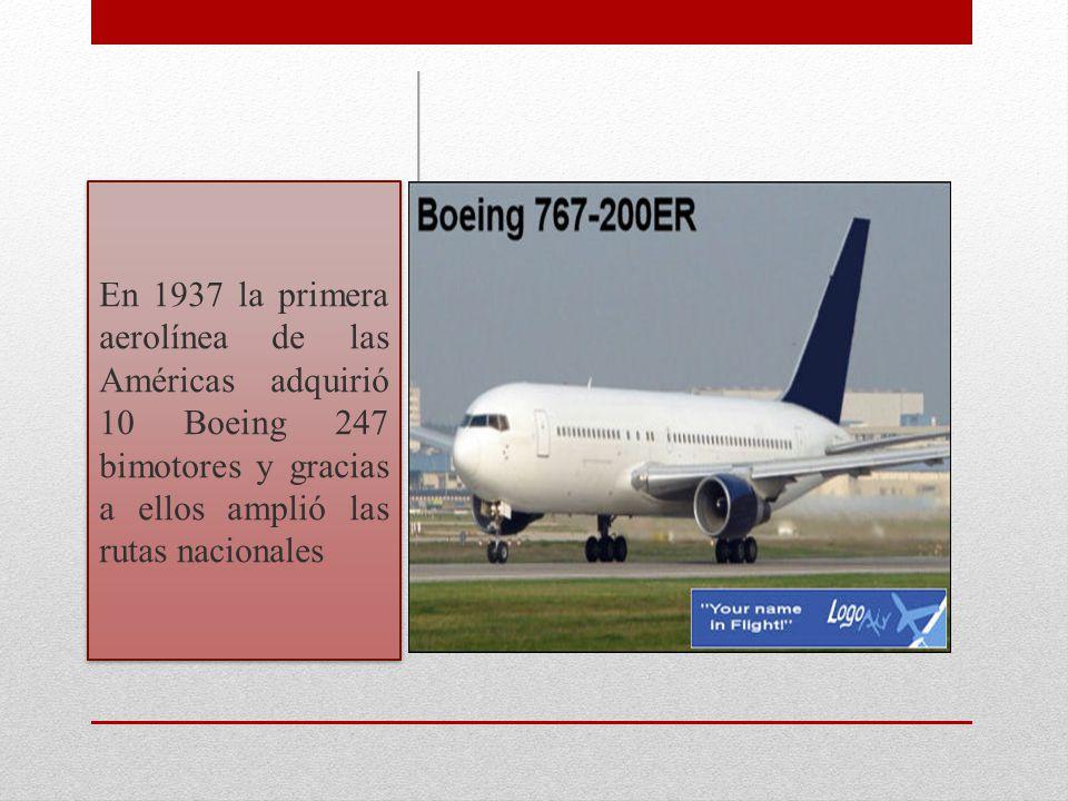 En 1937 la primera aerolínea de las Américas adquirió 10 Boeing 247 bimotores y gracias a ellos amplió las rutas nacionales