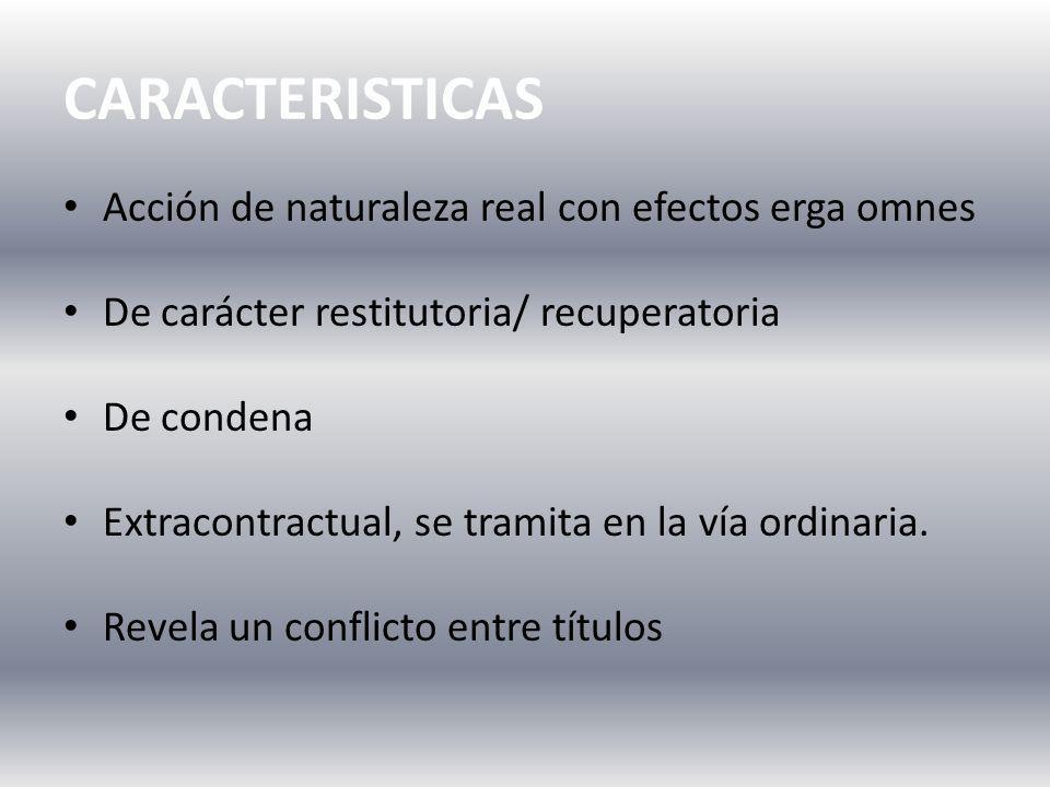 CARACTERISTICAS Acción de naturaleza real con efectos erga omnes