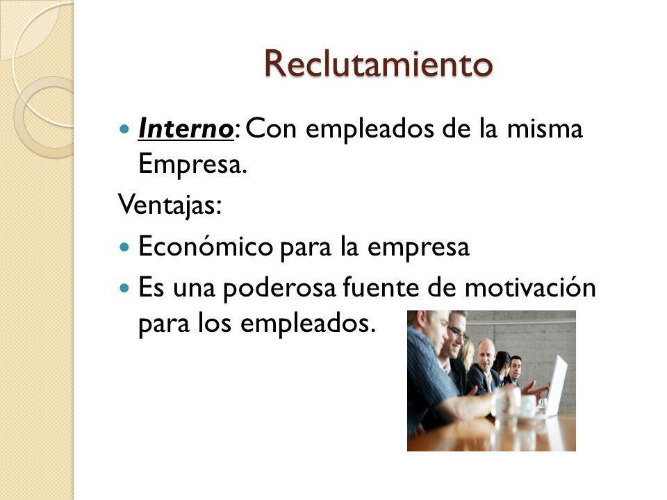 Reclutamiento Interno: Con empleados de la misma Empresa. Ventajas:
