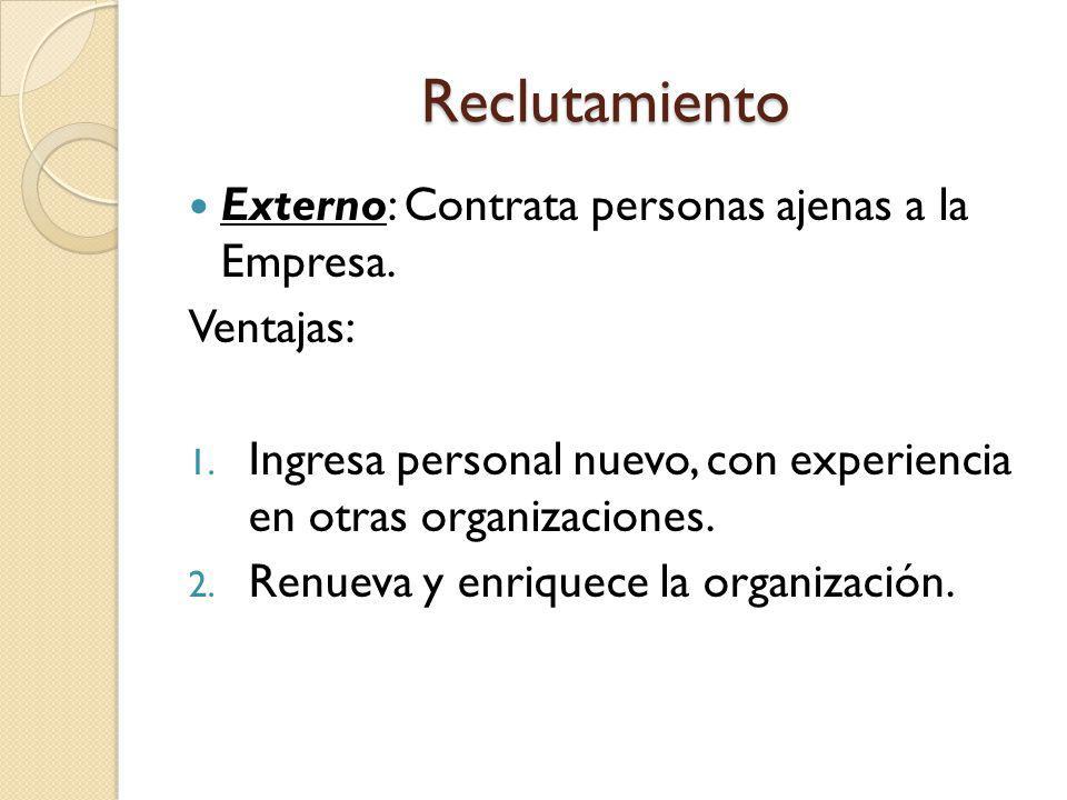 Reclutamiento Externo: Contrata personas ajenas a la Empresa.