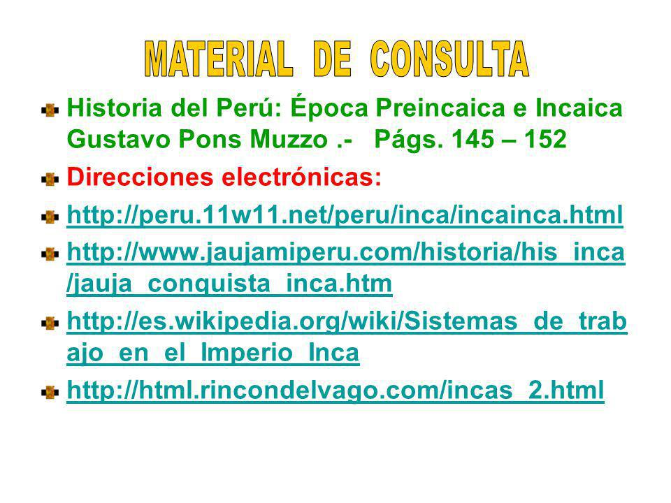 MATERIAL DE CONSULTA Historia del Perú: Época Preincaica e Incaica Gustavo Pons Muzzo .- Págs. 145 – 152.