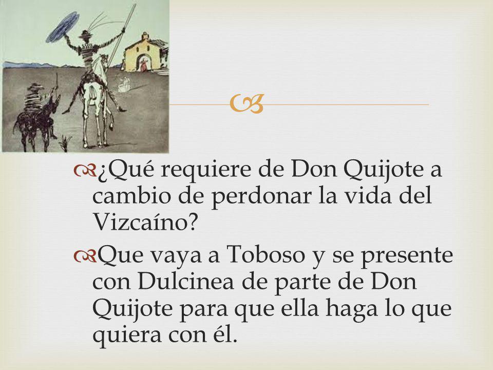 ¿Qué requiere de Don Quijote a cambio de perdonar la vida del Vizcaíno