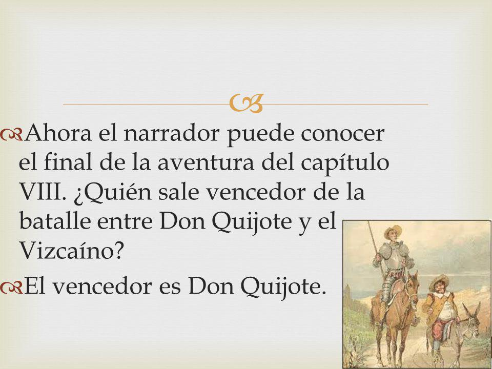 Ahora el narrador puede conocer el final de la aventura del capítulo VIII. ¿Quién sale vencedor de la batalle entre Don Quijote y el Vizcaíno