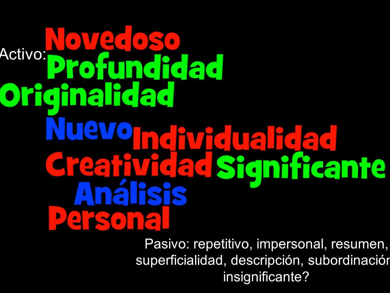 Activo: Pasivo: repetitivo, impersonal, resumen, superficialidad, descripción, subordinación, insignificante