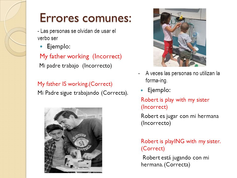 Errores comunes: Ejemplo: My father working (Incorrect)