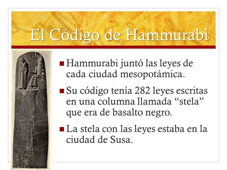 El Código de Hammurabi Hammurabi juntó las leyes de cada ciudad mesopotámica.