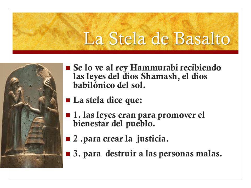 La Stela de Basalto Se lo ve al rey Hammurabi recibiendo las leyes del dios Shamash, el dios babilónico del sol.