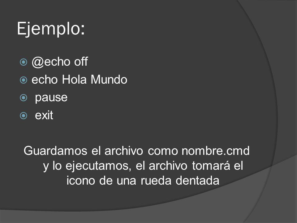 Ejemplo: @echo off echo Hola Mundo pause exit