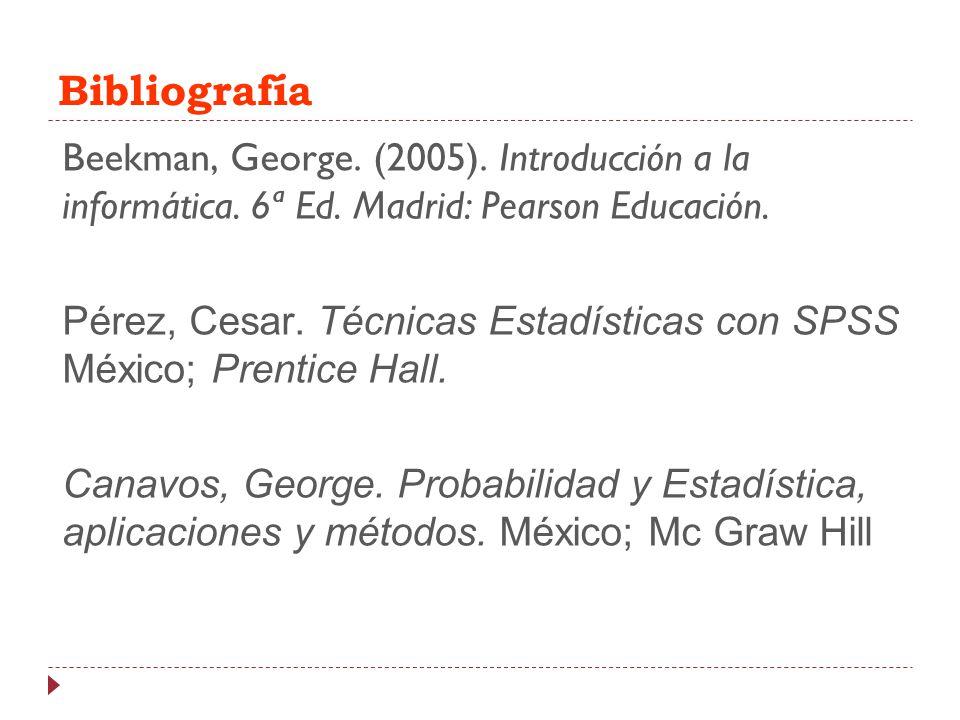 Bibliografía Beekman, George. (2005). Introducción a la informática. 6ª Ed. Madrid: Pearson Educación.