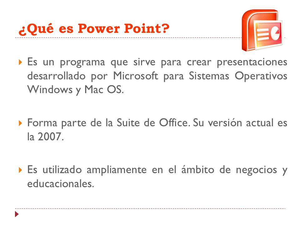 ¿Qué es Power Point Es un programa que sirve para crear presentaciones desarrollado por Microsoft para Sistemas Operativos Windows y Mac OS.