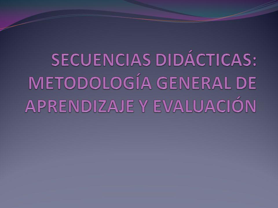 SECUENCIAS DIDÁCTICAS: METODOLOGÍA GENERAL DE APRENDIZAJE Y EVALUACIÓN