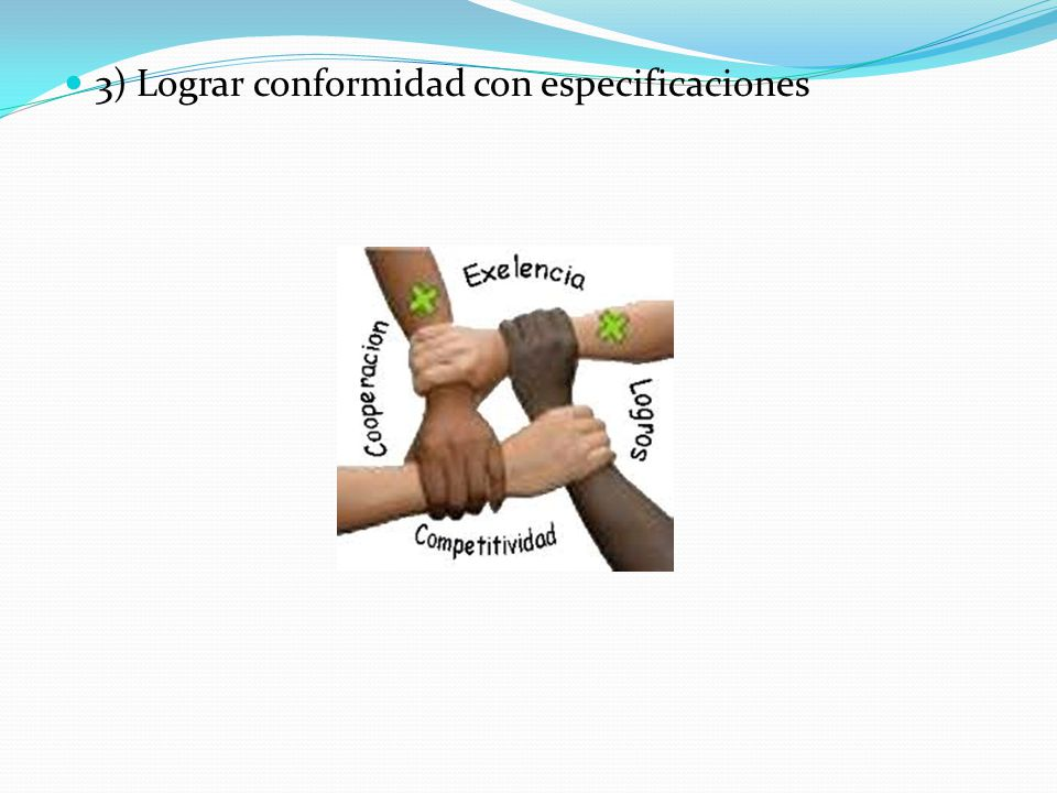 3) Lograr conformidad con especificaciones