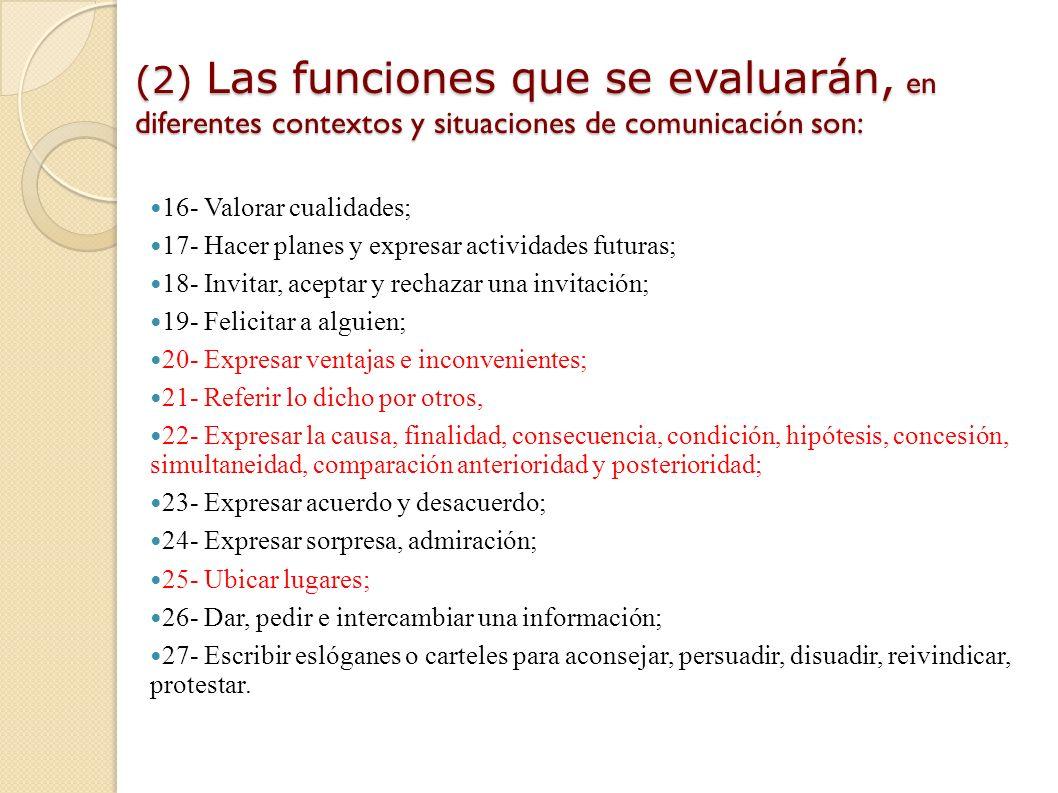 (2) Las funciones que se evaluarán, en diferentes contextos y situaciones de comunicación son: