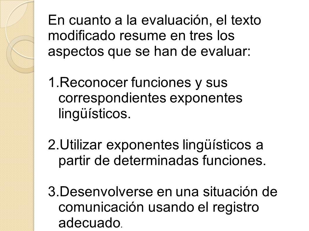 En cuanto a la evaluación, el texto modificado resume en tres los aspectos que se han de evaluar: