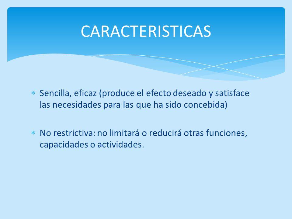 CARACTERISTICAS Sencilla, eficaz (produce el efecto deseado y satisface las necesidades para las que ha sido concebida)