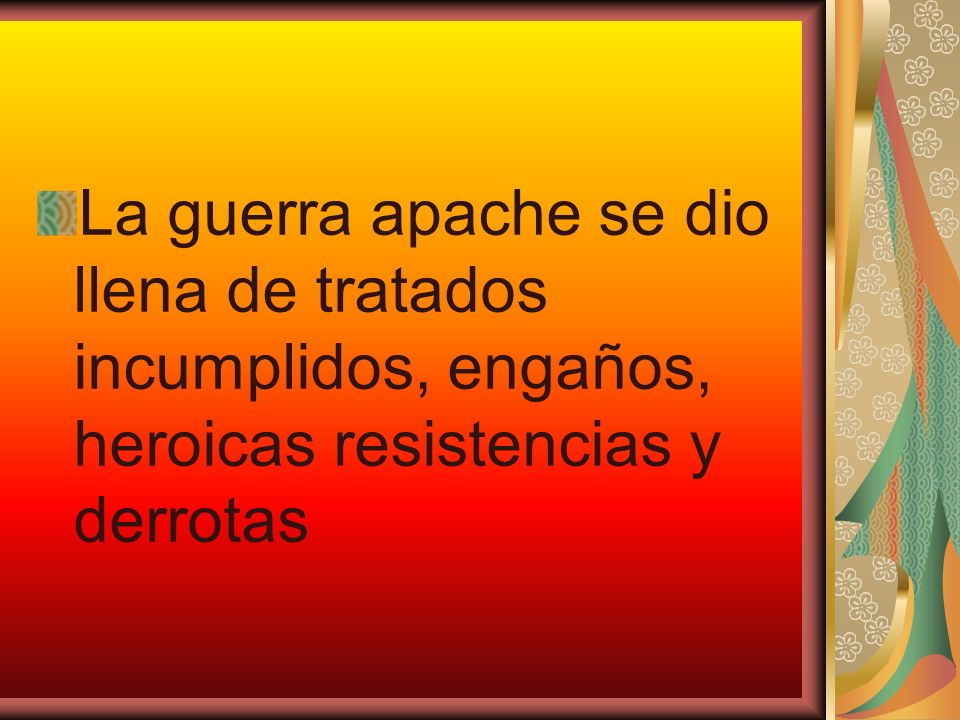 La guerra apache se dio llena de tratados incumplidos, engaños, heroicas resistencias y derrotas