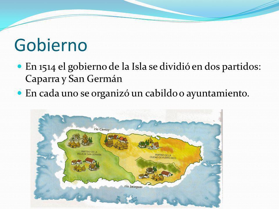 Gobierno En 1514 el gobierno de la Isla se dividió en dos partidos: Caparra y San Germán.