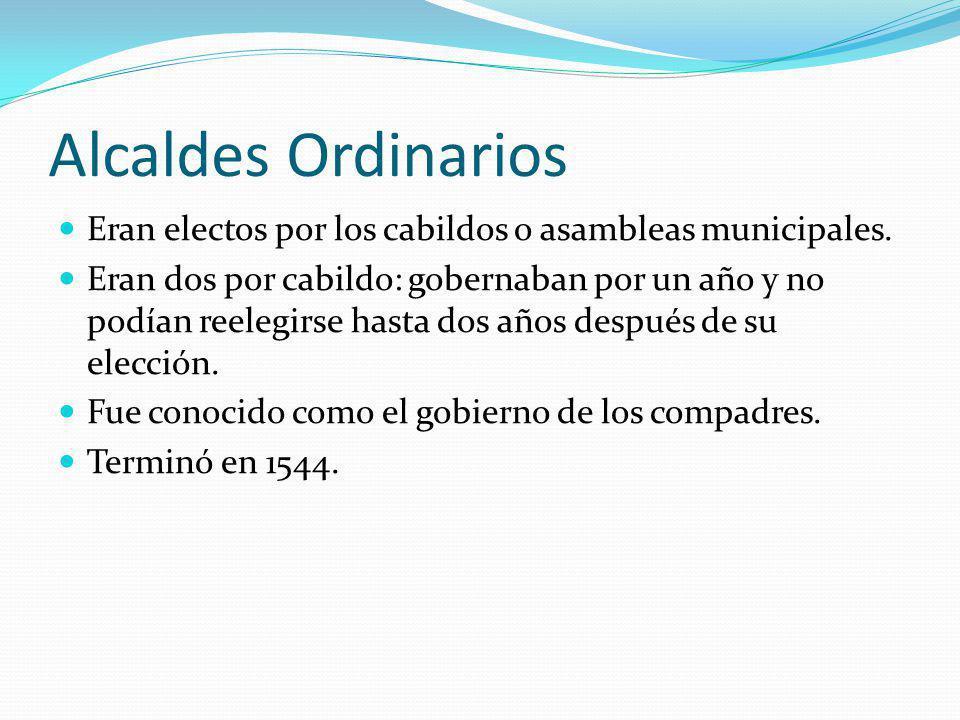 Alcaldes Ordinarios Eran electos por los cabildos o asambleas municipales.