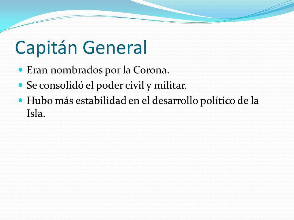 Capitán General Eran nombrados por la Corona.