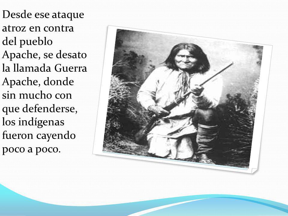 Desde ese ataque atroz en contra del pueblo Apache, se desato la llamada Guerra Apache, donde sin mucho con que defenderse, los indígenas fueron cayendo poco a poco.