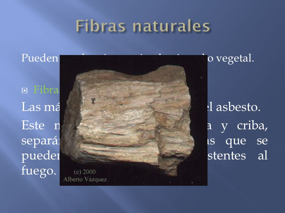 Fibras naturales Las más conocidas se obtienen del asbesto.
