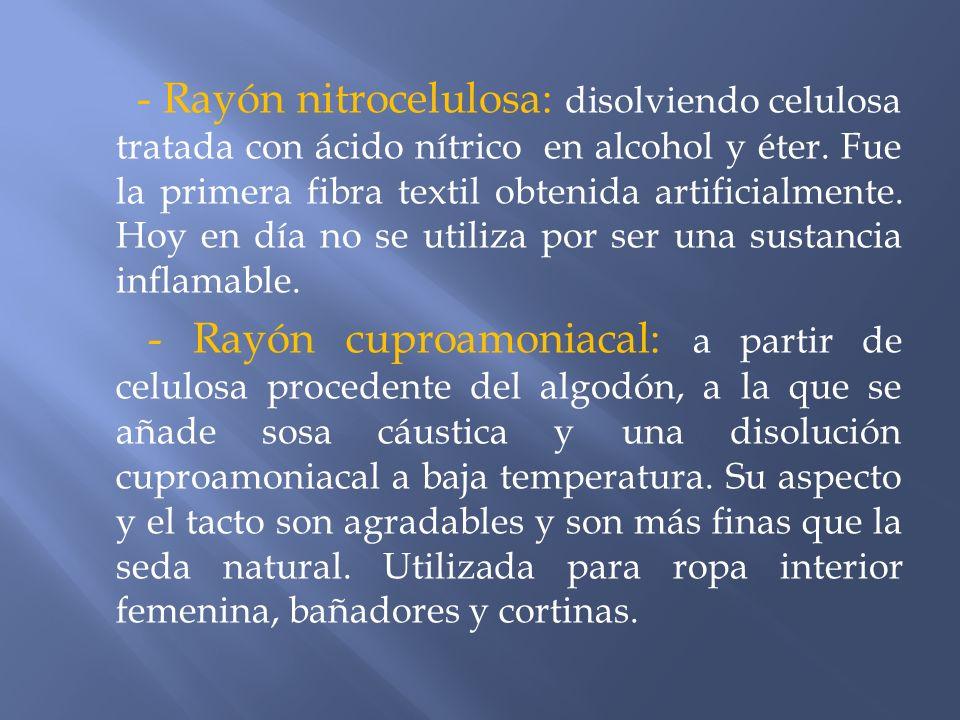 - Rayón nitrocelulosa: disolviendo celulosa tratada con ácido nítrico en alcohol y éter.