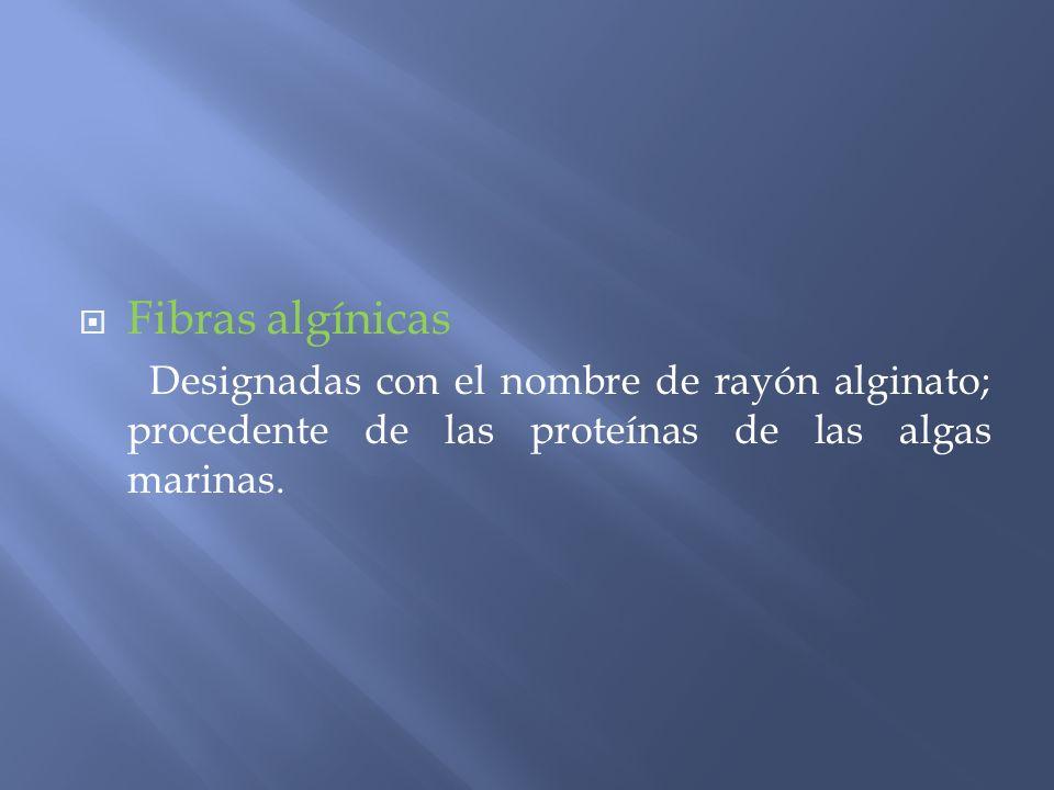 Fibras algínicas Designadas con el nombre de rayón alginato; procedente de las proteínas de las algas marinas.