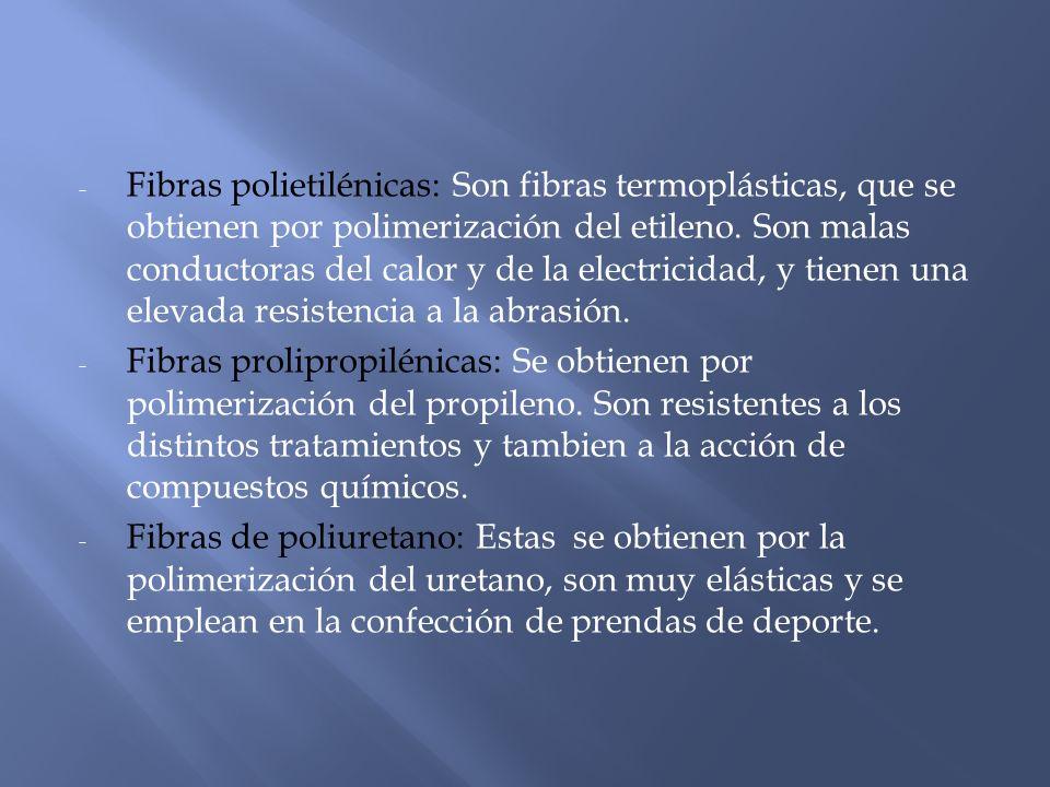 Fibras polietilénicas: Son fibras termoplásticas, que se obtienen por polimerización del etileno. Son malas conductoras del calor y de la electricidad, y tienen una elevada resistencia a la abrasión.