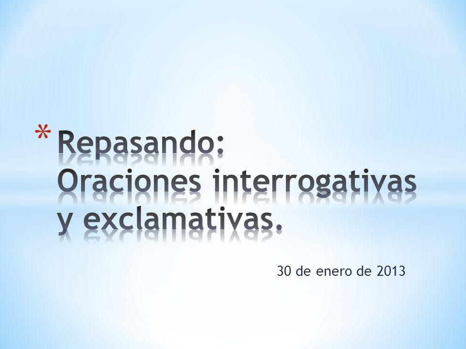 Repasando: Oraciones interrogativas y exclamativas.