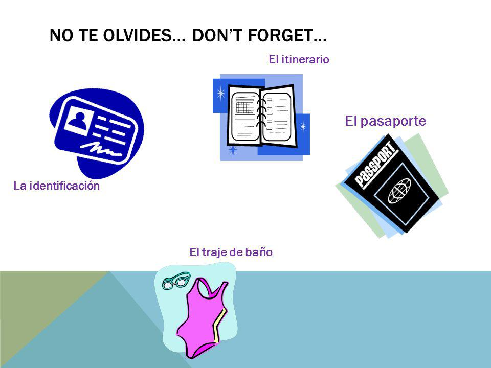No te olvides… Don't forget…