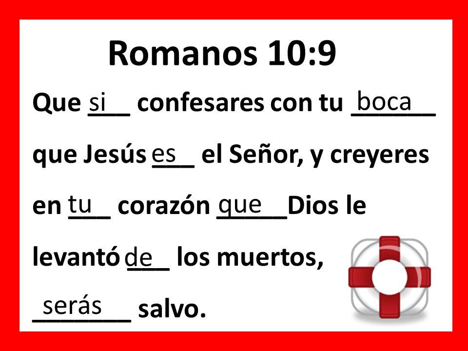 Romanos 10:9 Que ___ confesares con tu ______ que Jesús ___ el Señor, y creyeres en ___ corazón _____Dios le levantó ___ los muertos,