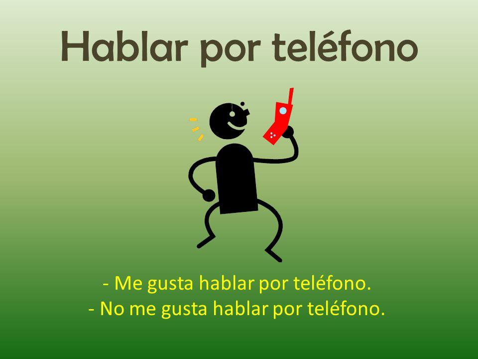 Hablar por teléfono - Me gusta hablar por teléfono.