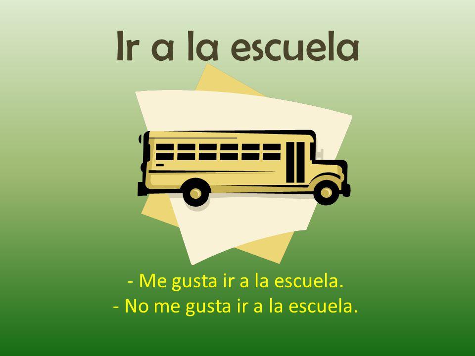 Ir a la escuela - Me gusta ir a la escuela.