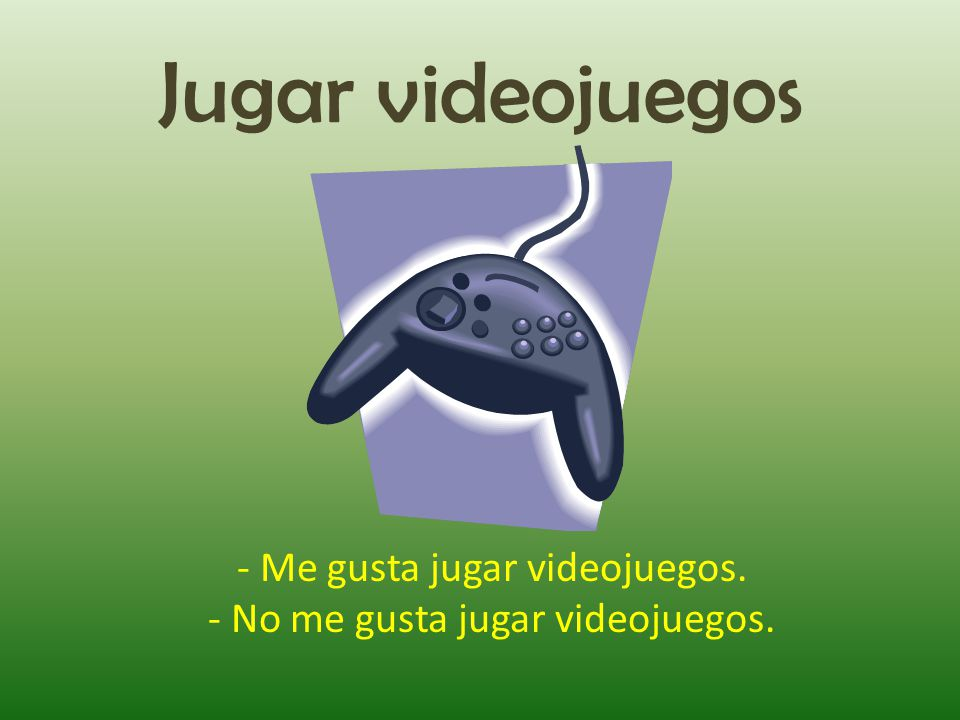 Jugar videojuegos - Me gusta jugar videojuegos.