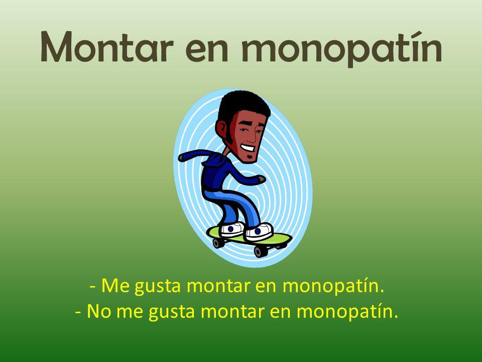 Montar en monopatín - Me gusta montar en monopatín.