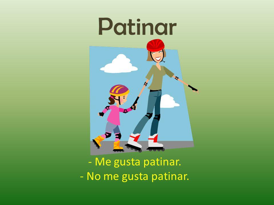 Patinar - Me gusta patinar. - No me gusta patinar.