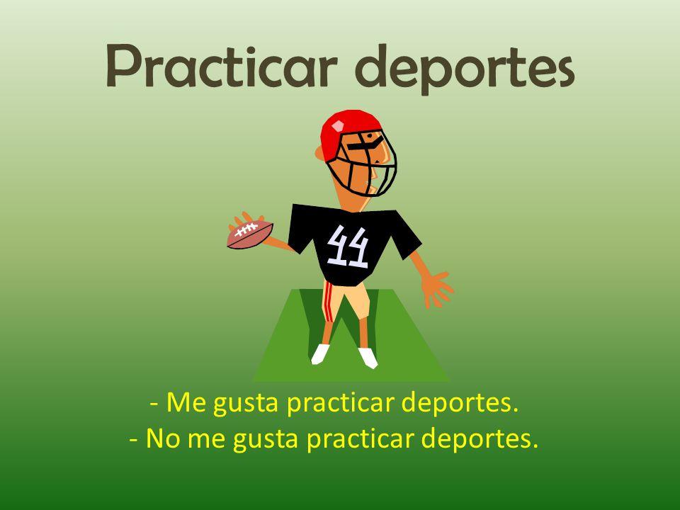 Practicar deportes - Me gusta practicar deportes.