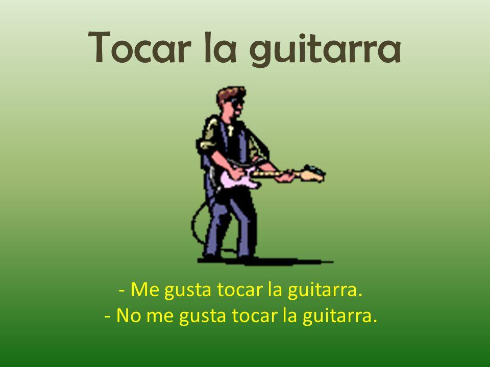 Tocar la guitarra - Me gusta tocar la guitarra.