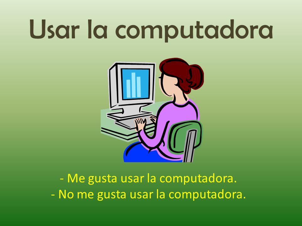 Usar la computadora - Me gusta usar la computadora.