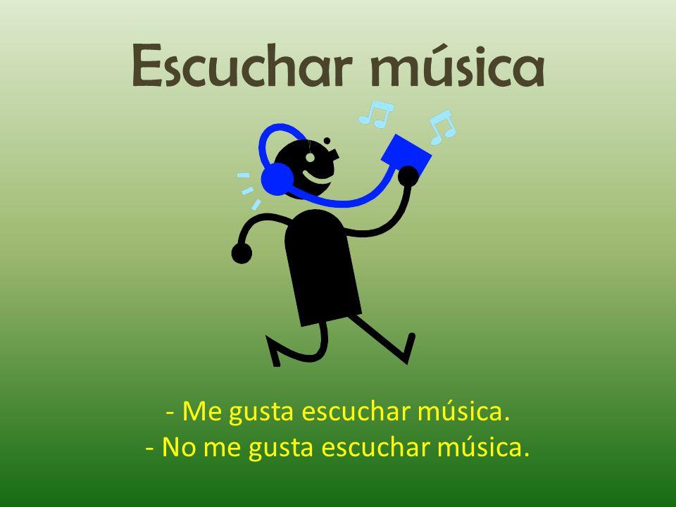 Escuchar música - Me gusta escuchar música.