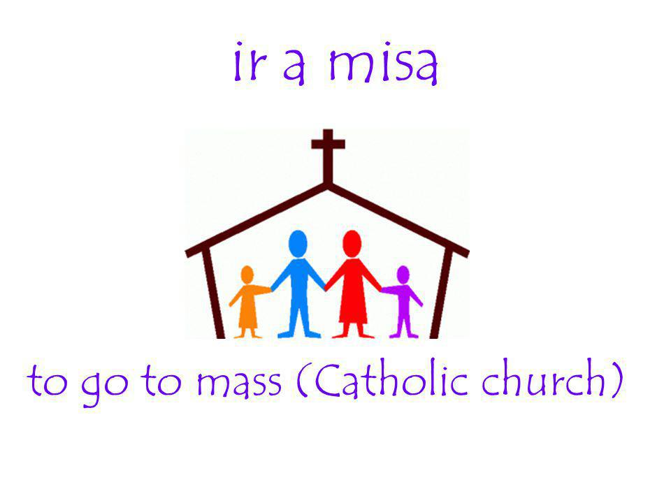 to go to mass (Catholic church)