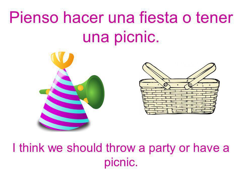 Pienso hacer una fiesta o tener una picnic.