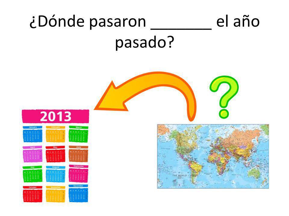 ¿Dónde pasaron _______ el año pasado