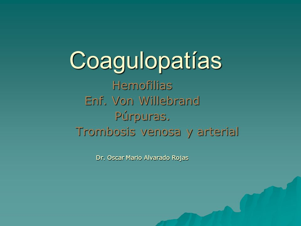 Coagulopatías Hemofilias Enf. Von Willebrand Púrpuras.