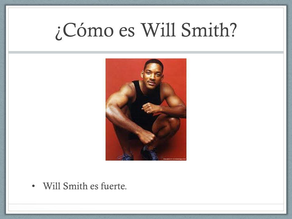 ¿Cómo es Will Smith Will Smith es fuerte.