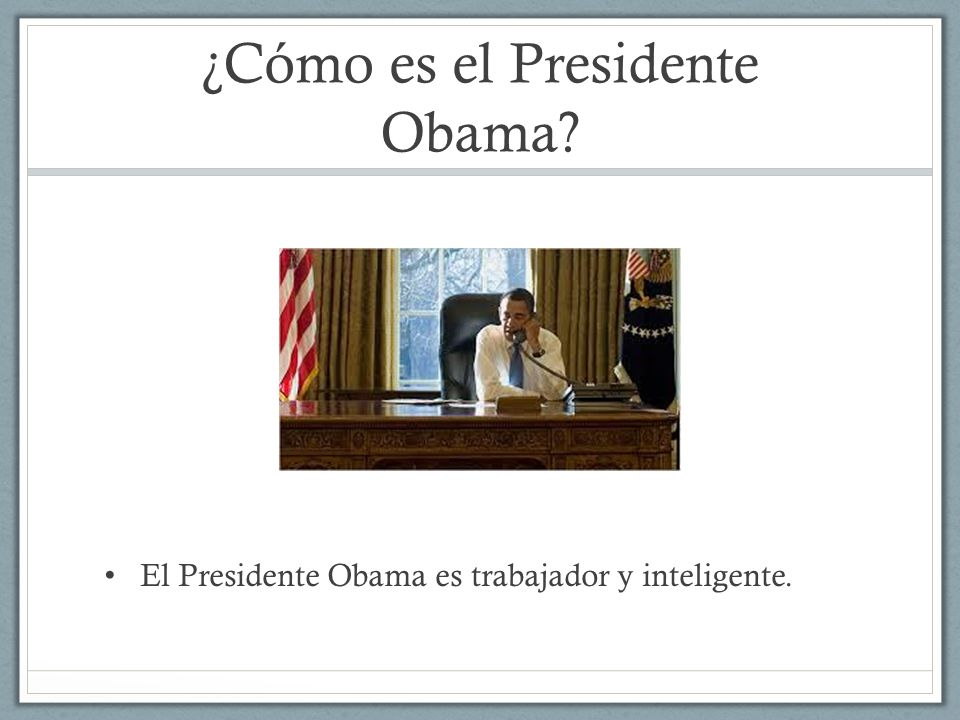 ¿Cómo es el Presidente Obama