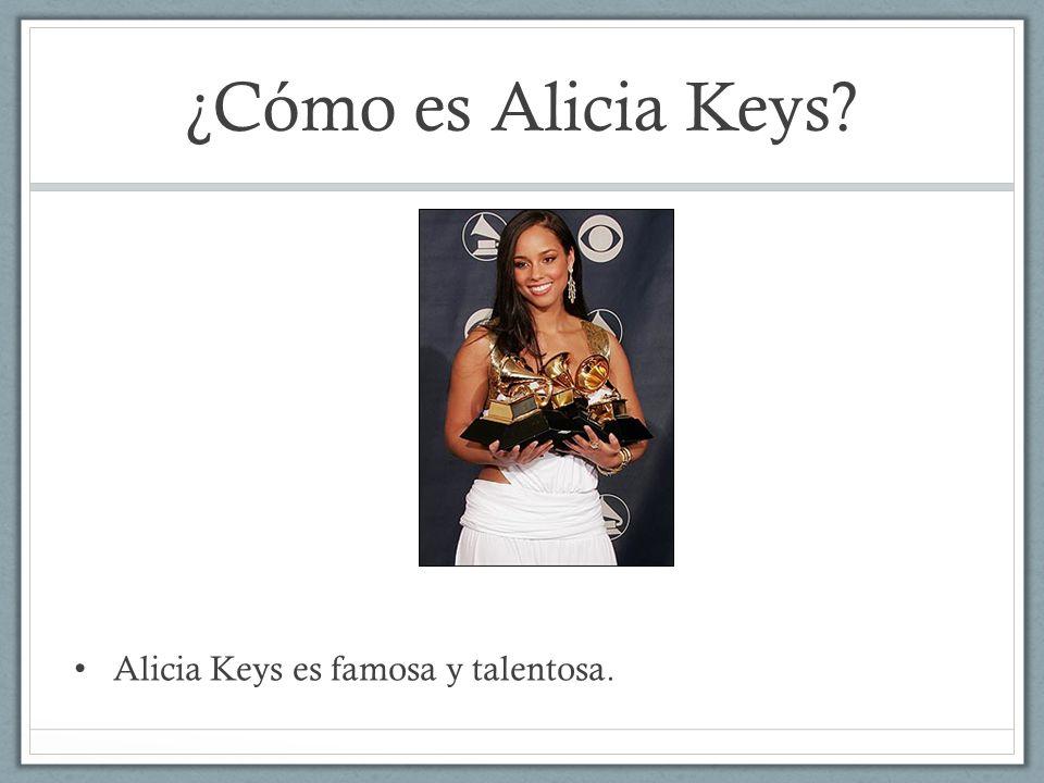 ¿Cómo es Alicia Keys Alicia Keys es famosa y talentosa.