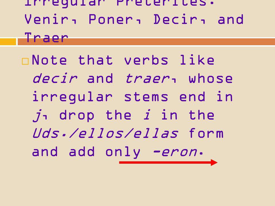 Irregular Preterites: Venir, Poner, Decir, and Traer