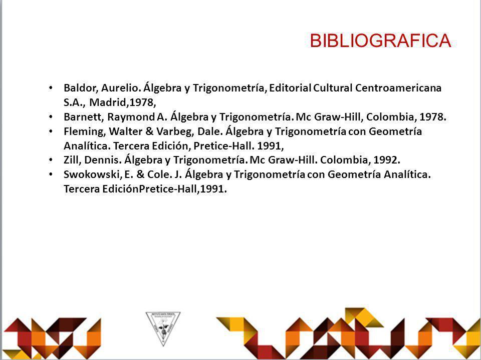 BIBLIOGRAFICA Baldor, Aurelio. Álgebra y Trigonometría, Editorial Cultural Centroamericana S.A., Madrid,1978,